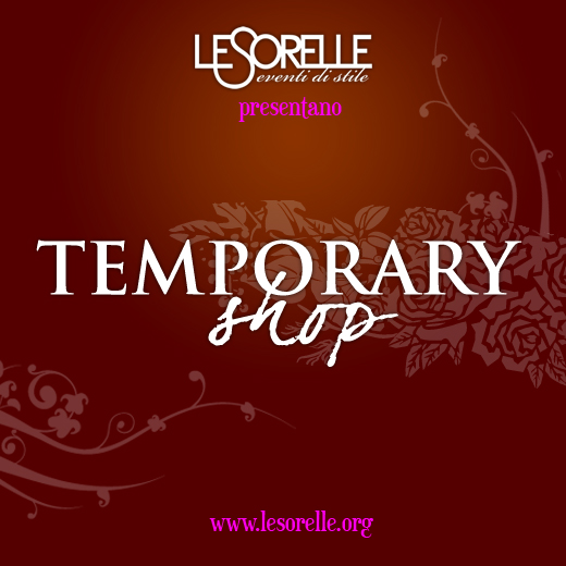 TEMPORARY SHOP 29 Giugno – 1 Luglio Scuderie Palazzo Ruspoli