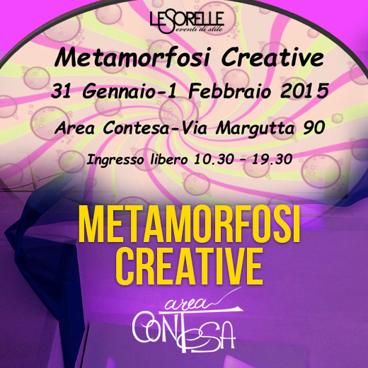 METAMORFOSI CREATIVE 31 GEN – 1 FEB – AREA CONTESA