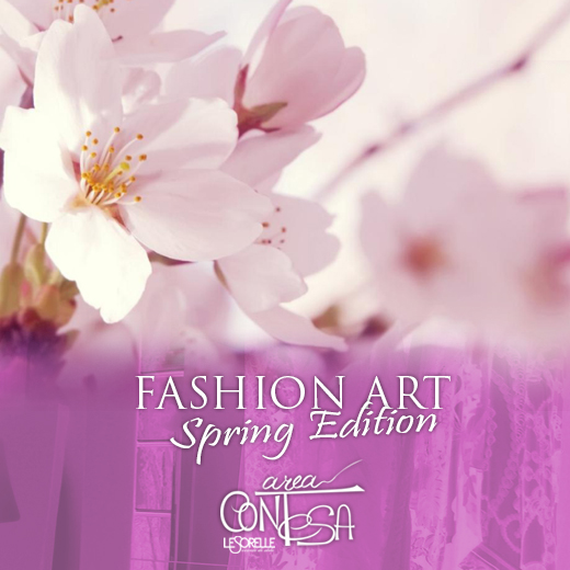 FASHION ART SPRING EDITION 6/8 MAGGIO – AREA CONTESA